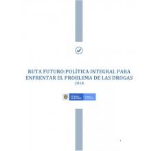 Colombia: Documento final Ruta Futuro. política integral para enfrentar el problema de las drogas 2018