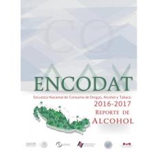 Encuesta Nacional de Consumo de Drogas, Alcohol y Tabaco, ENCODAT 2016-2017. Reporte de Alcohol
