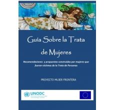 Guía Sobre la Trata de Mujeres: Recomendaciones y propuestas construidas por mujeres que fueron víctimas de la Trata de Personas
