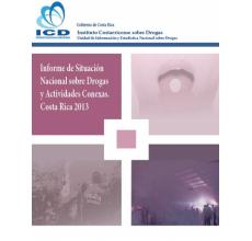 Informe de Situación Nacional sobre Drogas y Actividades Conexas. Costa Rica 2013.