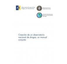 Creación de un observatorio nacional de drogas: un manual conjunto