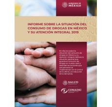 Informe sobre la situación de las Drogas en México y su Atención Integral 2019