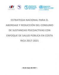 Estrategia nacional para el Abordaje y reducción del consumo De sustancias psicoactivas con Enfoque de salud pública en Costa Rica 2017-2021