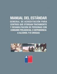 Manual del estándar general de acreditación para centros que otorgan tratamiento y rehabilitación de personas con consumo perjudicial o dependencia a alcohol y/o drogas