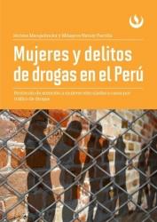 Mujeres y delitos de droga en el Perú. Protocolo de atención a mujeres vinculadas a casos por tráfico de drogas