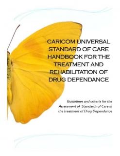 CARICOM Universal Standard of Care Handbook for the Treatment and Rehabilitation of Drug Dependance